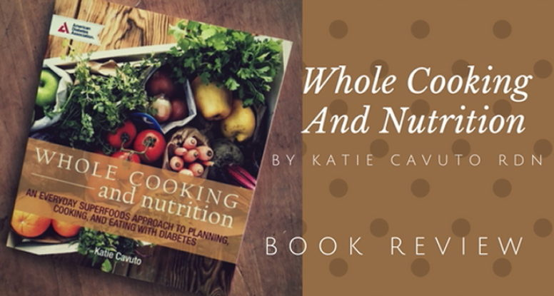 Whole Cooking And Nutrition Cookbook Review Sara Haas Rdn Ldn